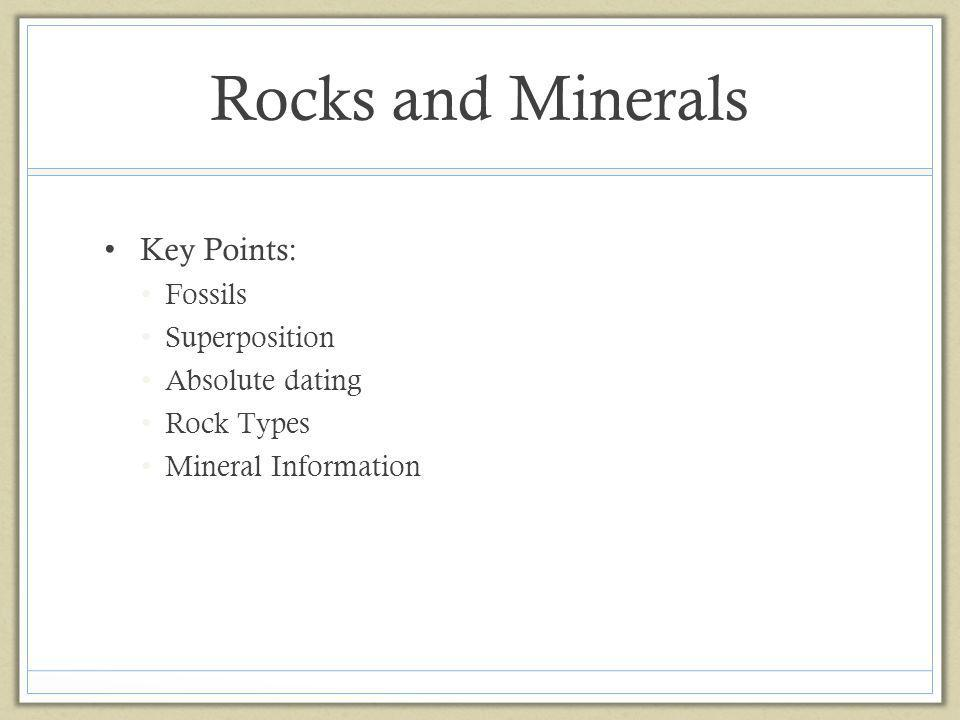 Rocks and Minerals Key Points: Fossils Superposition Absolute dating