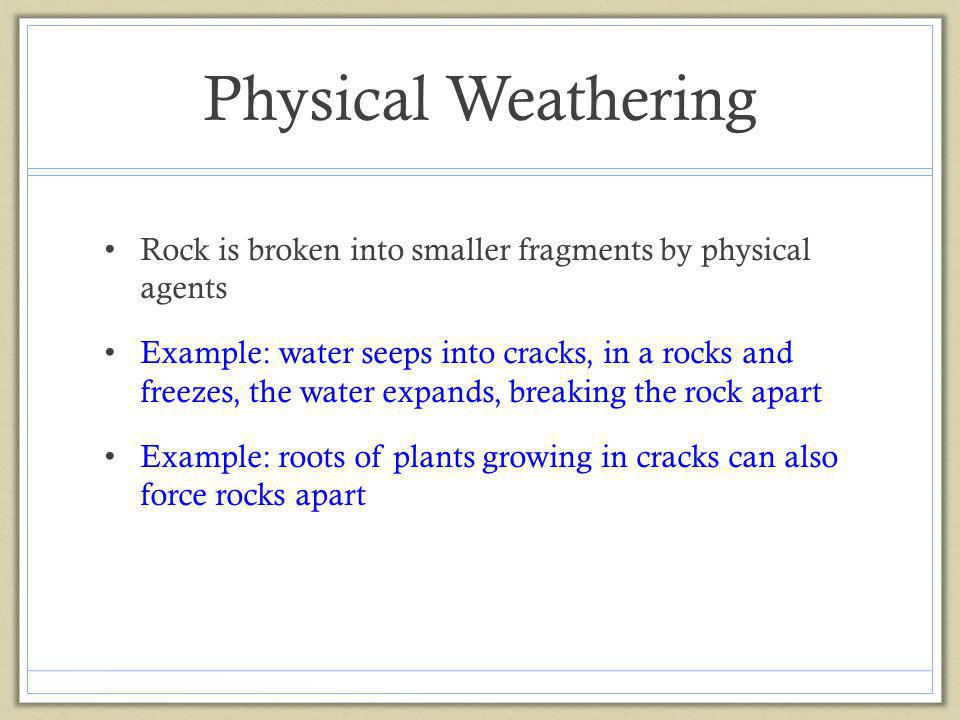 Physical Weathering Rock is broken into smaller fragments by physical agents.
