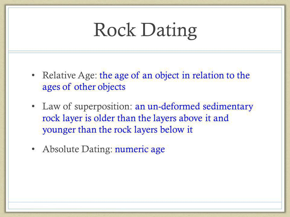 Rock Dating Relative Age: the age of an object in relation to the ages of other objects.