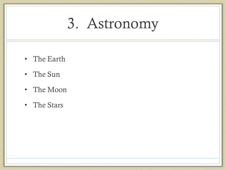 3. Astronomy The Earth The Sun The Moon The Stars