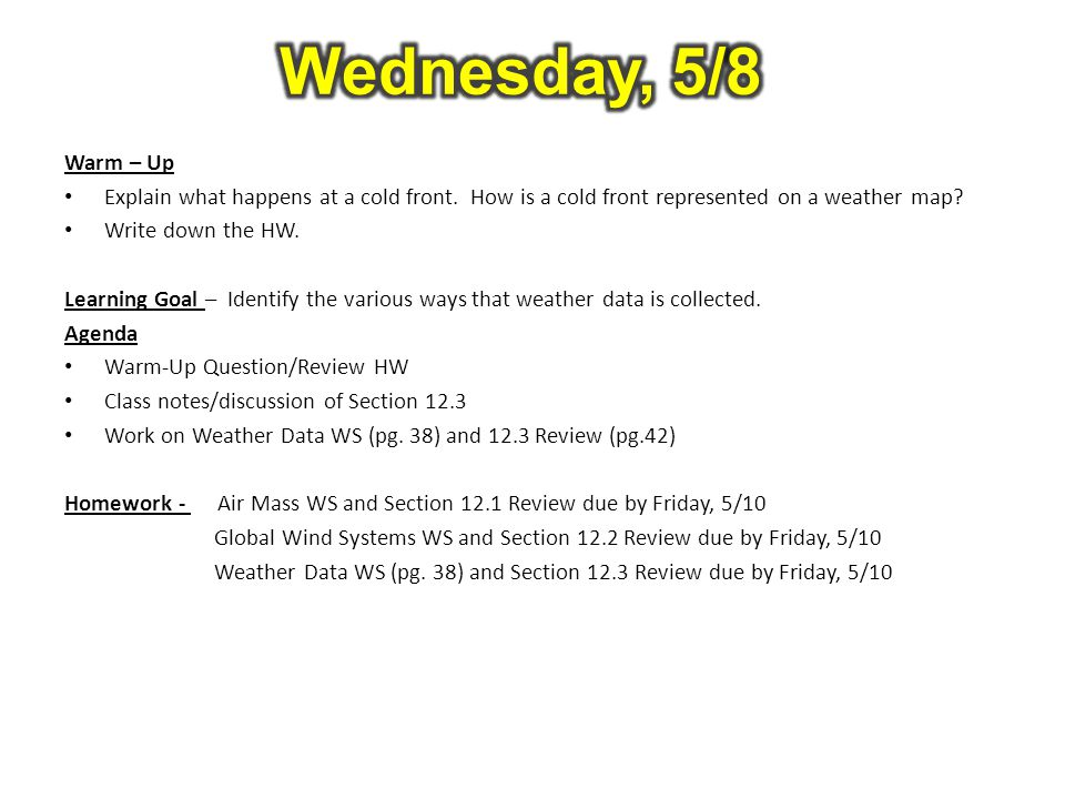 Wednesday, 5/8 Warm – Up. Explain what happens at a cold front. How is a cold front represented on a weather map