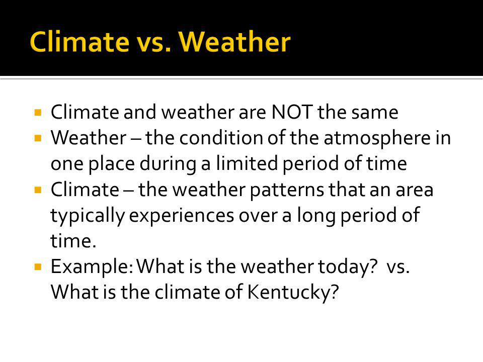 Climate vs. Weather Climate and weather are NOT the same
