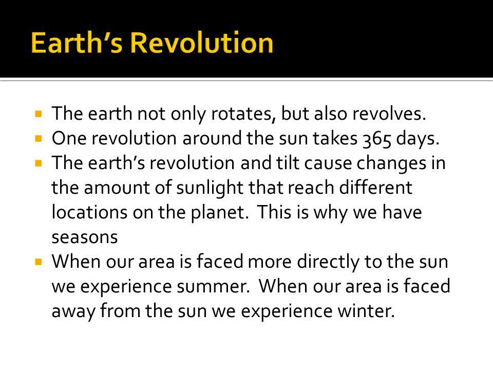 Earth's Revolution The earth not only rotates, but also revolves.