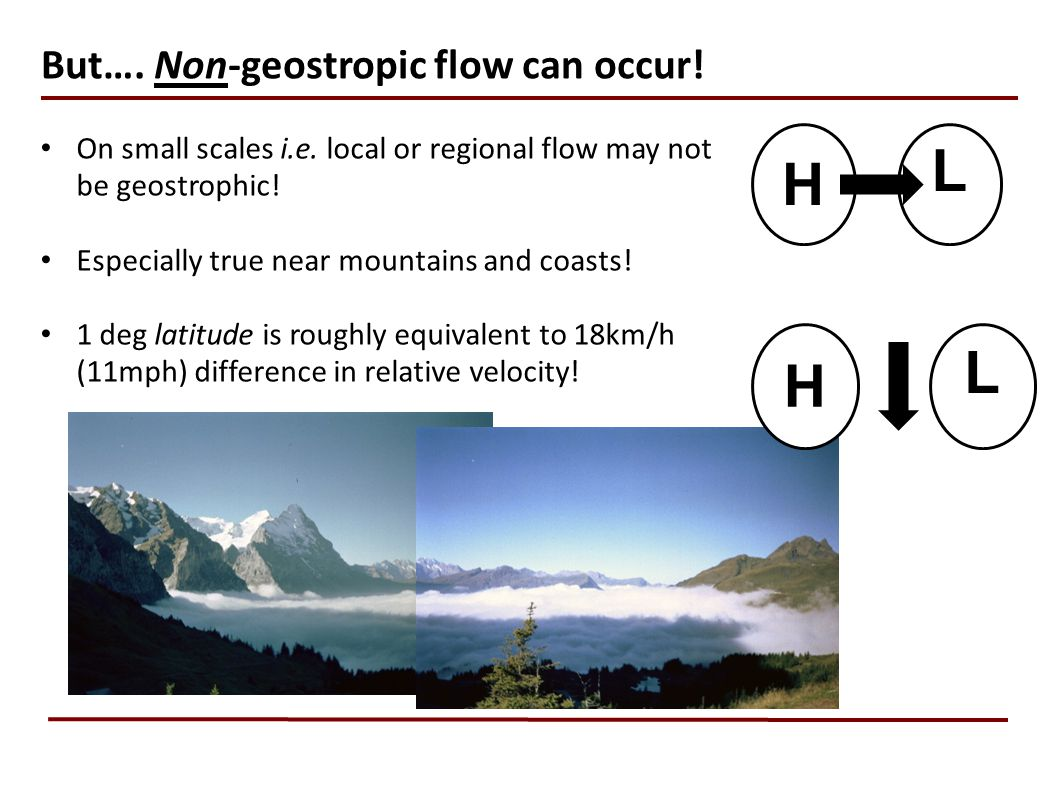 L H But…. Non-geostropic flow can occur!