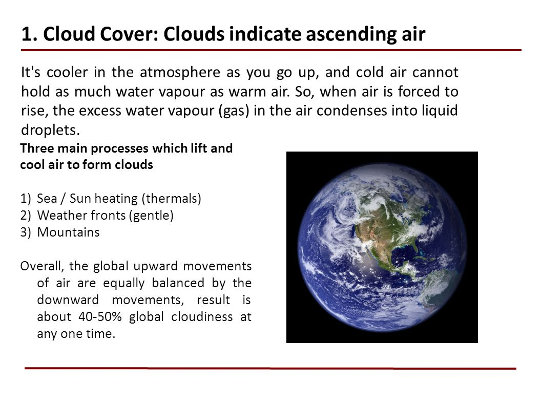 1. Cloud Cover: Clouds indicate ascending air