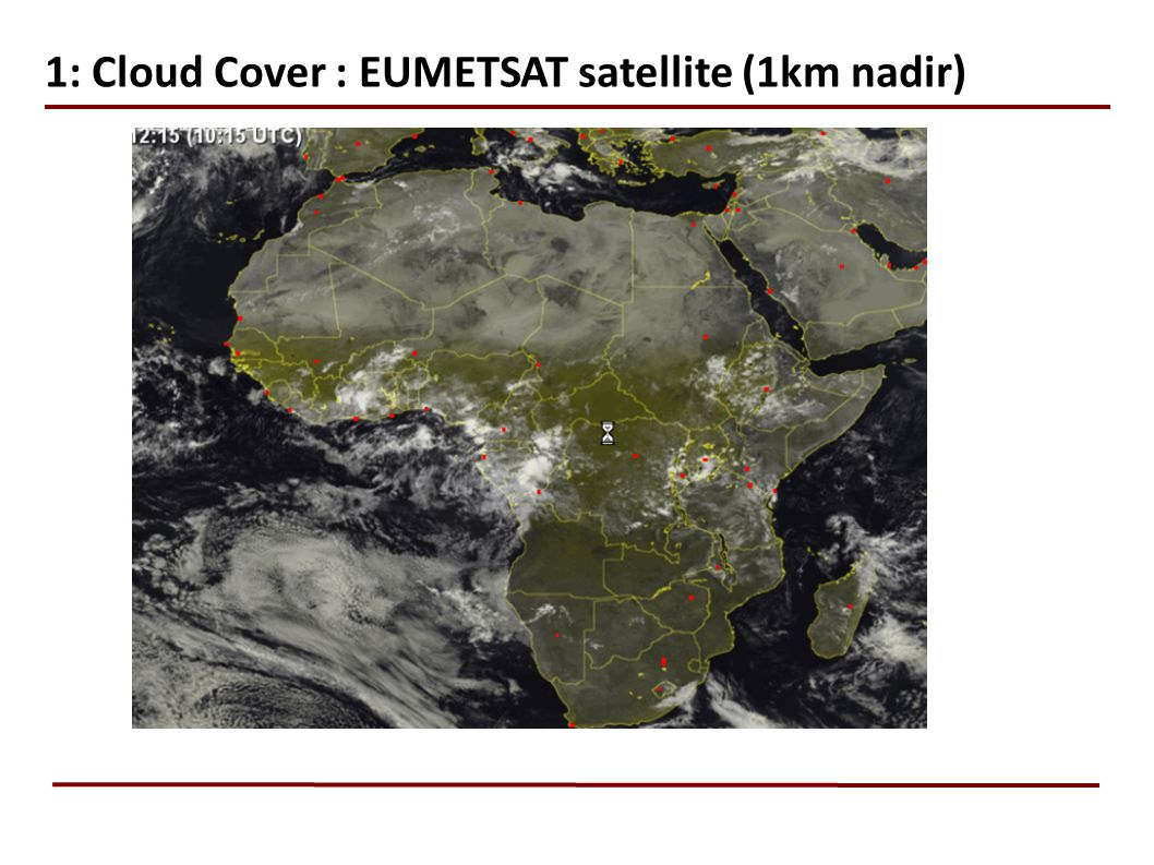 1: Cloud Cover : EUMETSAT satellite (1km nadir)