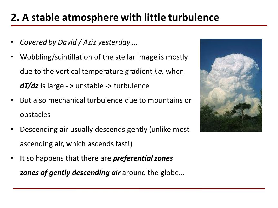 2. A stable atmosphere with little turbulence
