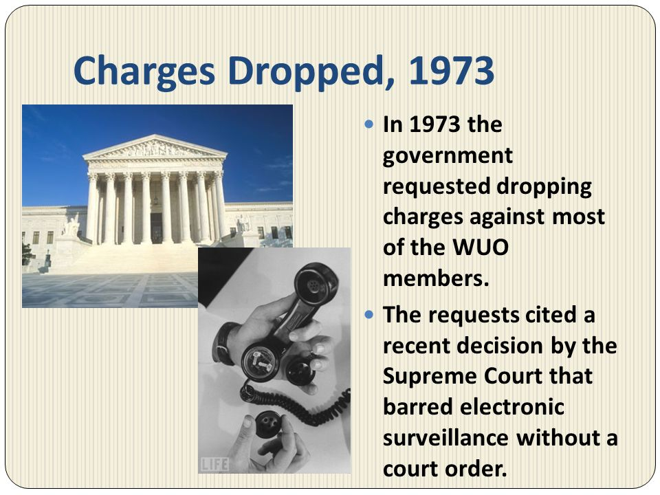 Charges Dropped, 1973 In 1973 the government requested dropping charges against most of the WUO members.