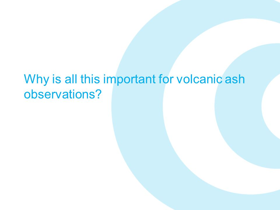 Why is all this important for volcanic ash observations