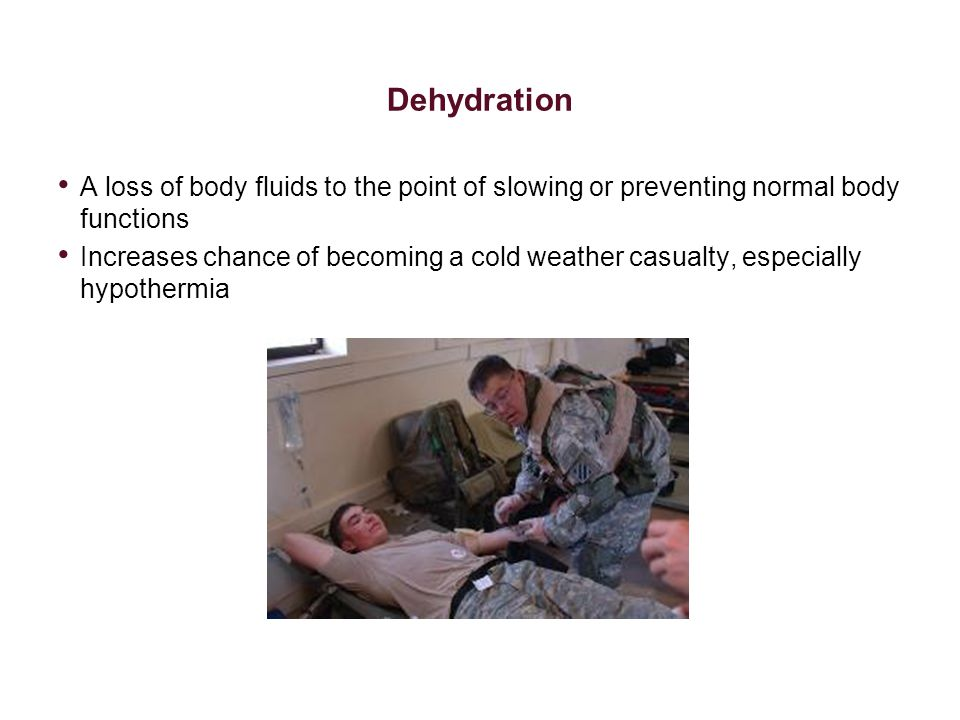 Dehydration A loss of body fluids to the point of slowing or preventing normal body functions.