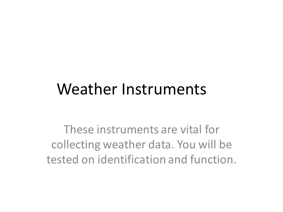 Weather Instruments These instruments are vital for collecting weather data.