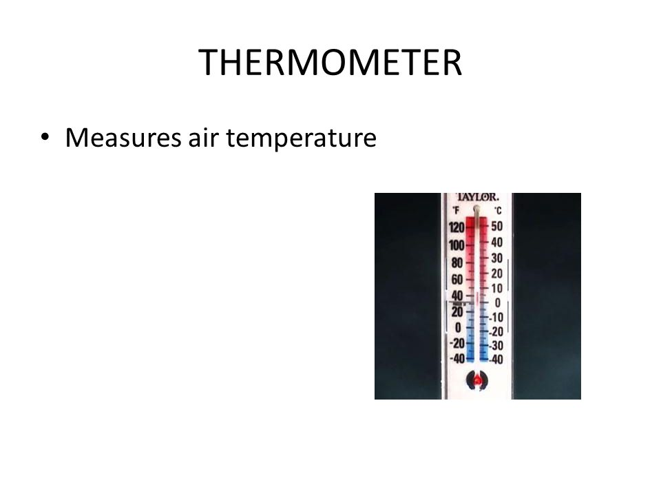THERMOMETER Measures air temperature