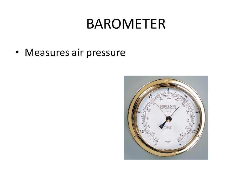 BAROMETER Measures air pressure