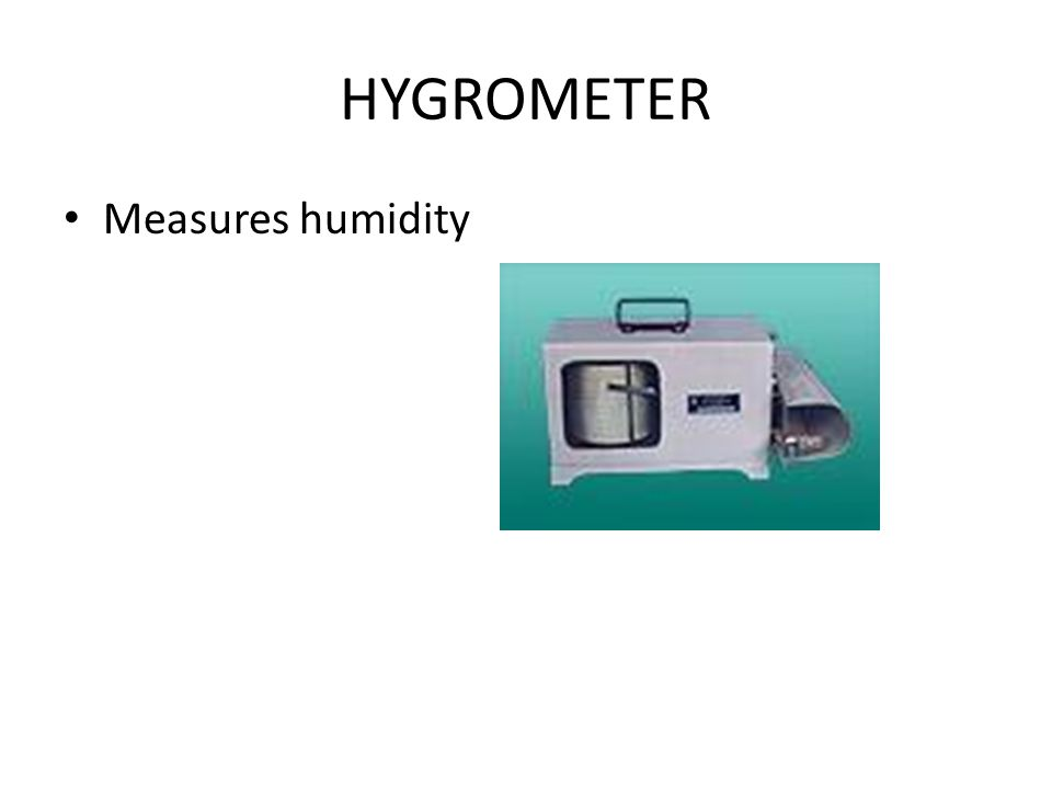 HYGROMETER Measures humidity