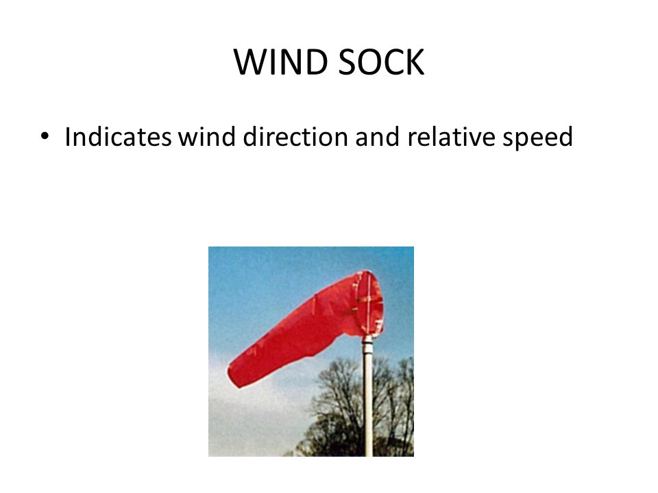WIND SOCK Indicates wind direction and relative speed