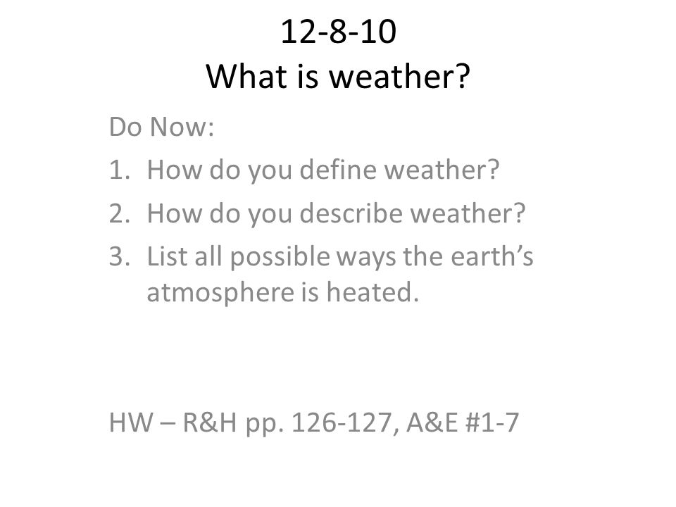 12-8-10 What is weather Do Now: How do you define weather