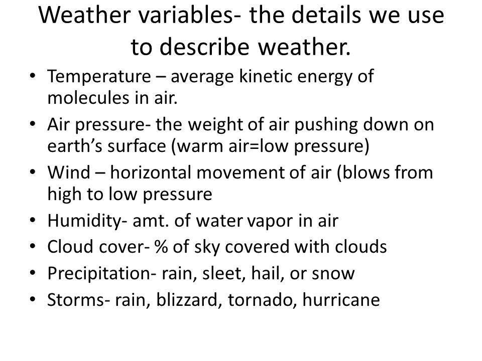 Weather variables- the details we use to describe weather.