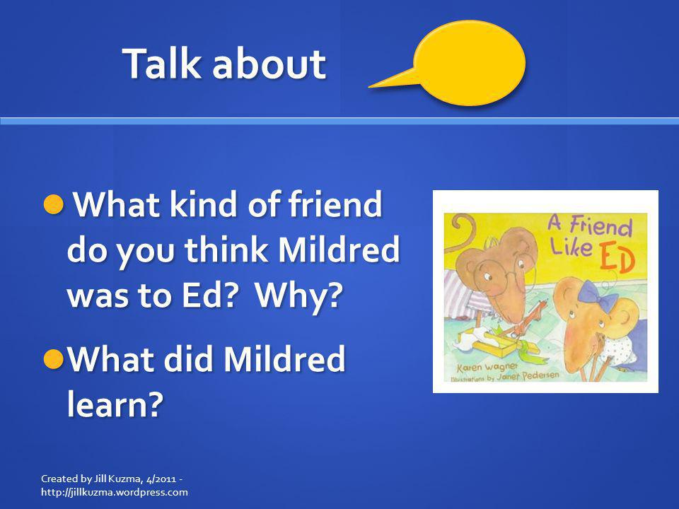 Talk about What kind of friend do you think Mildred was to Ed Why