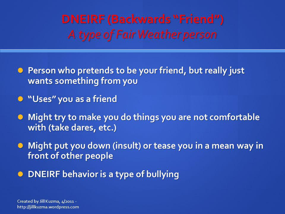 DNEIRF (Backwards Friend ) A type of Fair Weather person