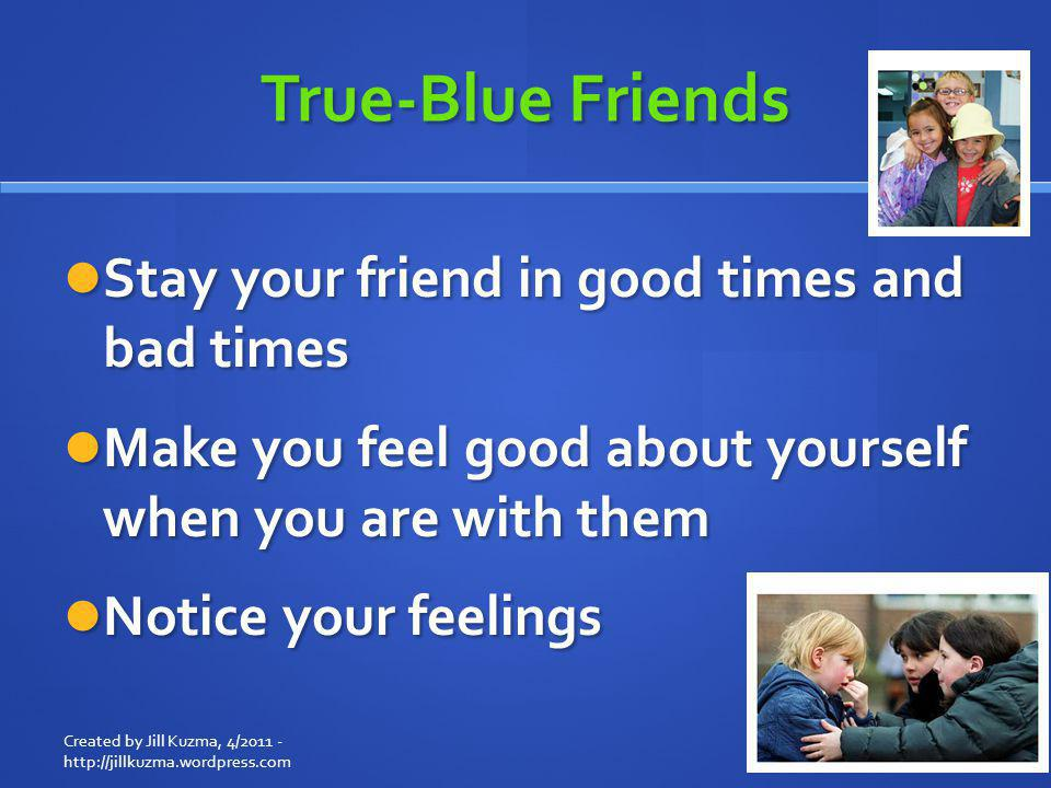 True-Blue Friends Stay your friend in good times and bad times