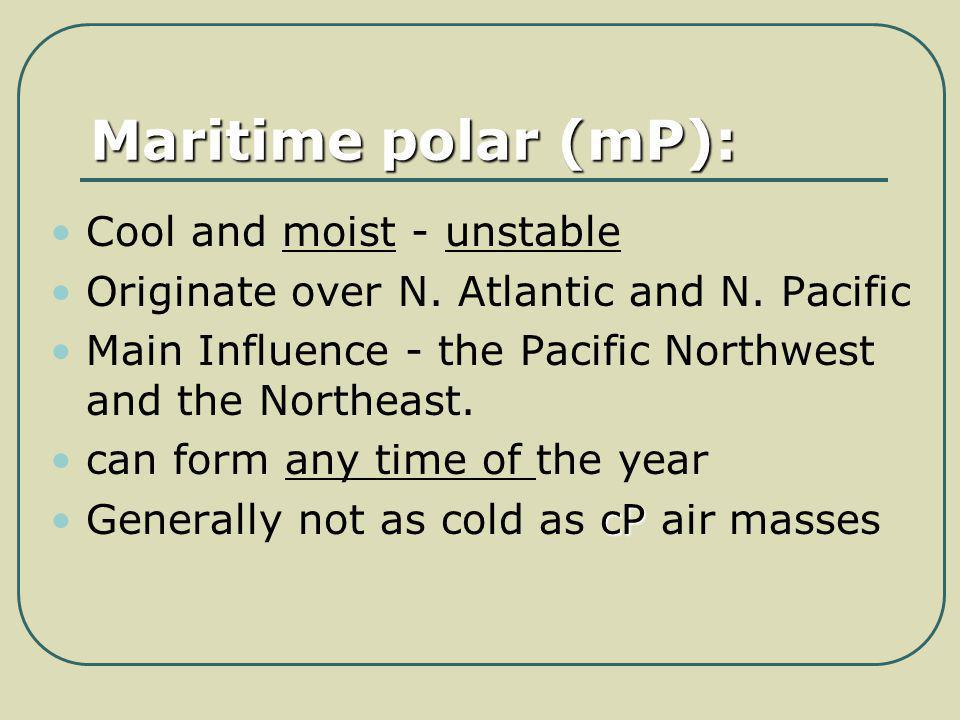 Maritime polar (mP): Cool and moist - unstable