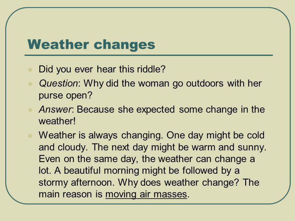 Weather changes Did you ever hear this riddle