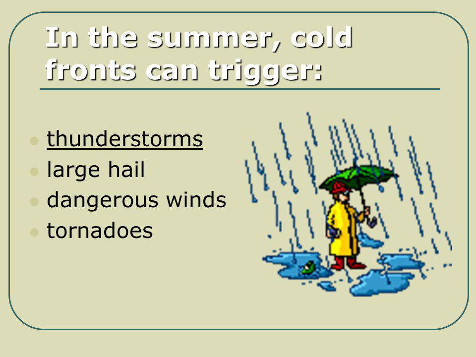 In the summer, cold fronts can trigger: