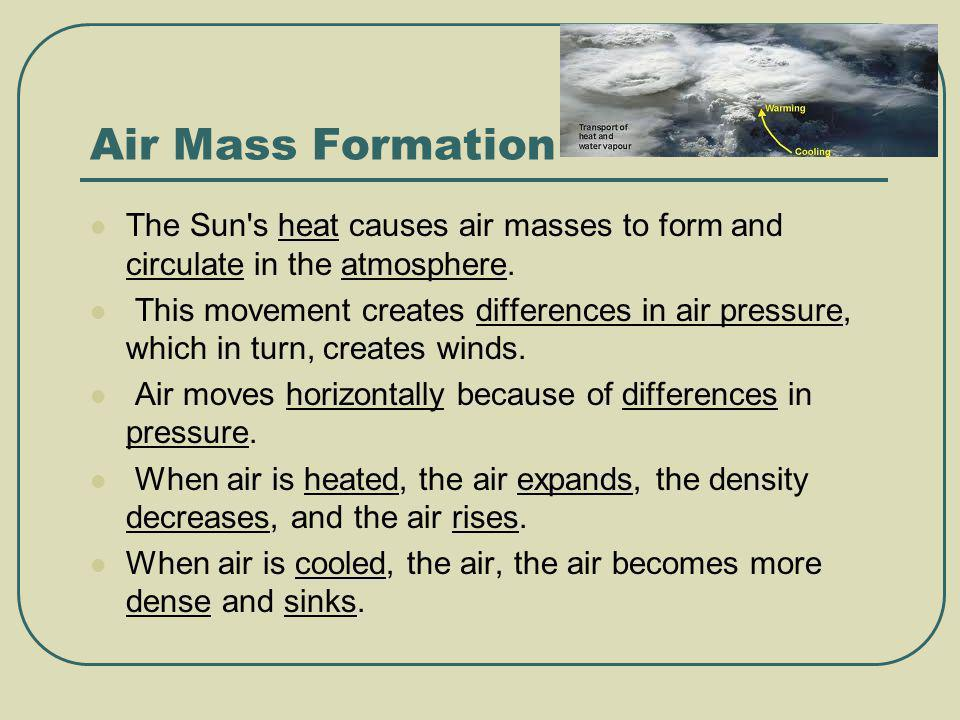 Air Mass Formation The Sun s heat causes air masses to form and circulate in the atmosphere.