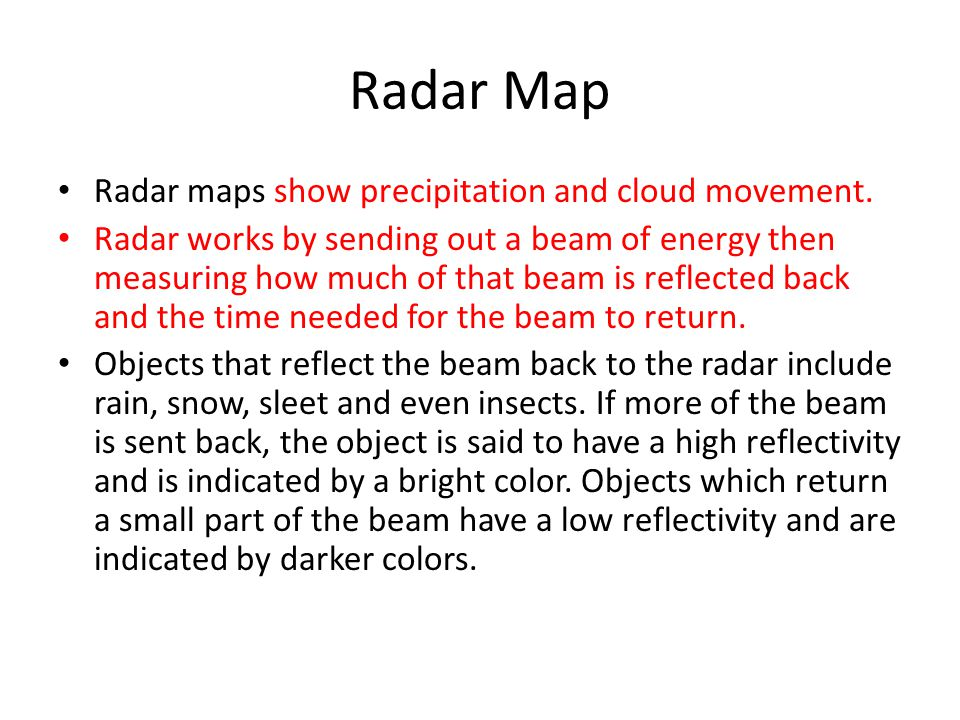 Radar Map Radar maps show precipitation and cloud movement.