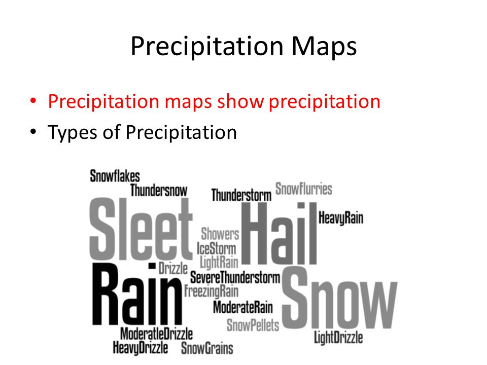 Precipitation Maps Precipitation maps show precipitation