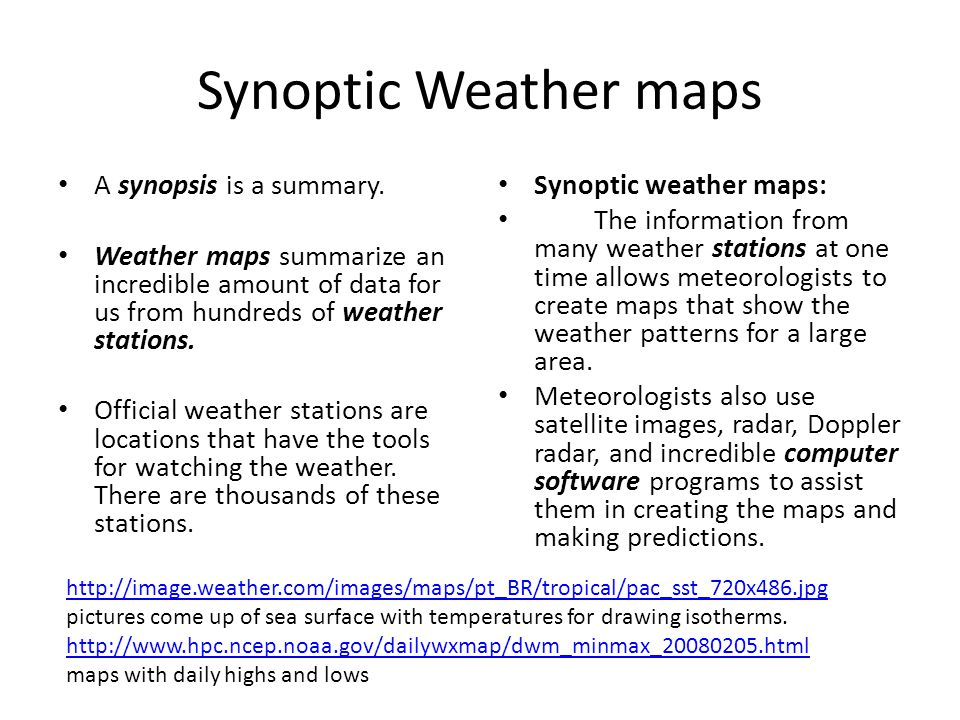 Synoptic Weather maps A synopsis is a summary.