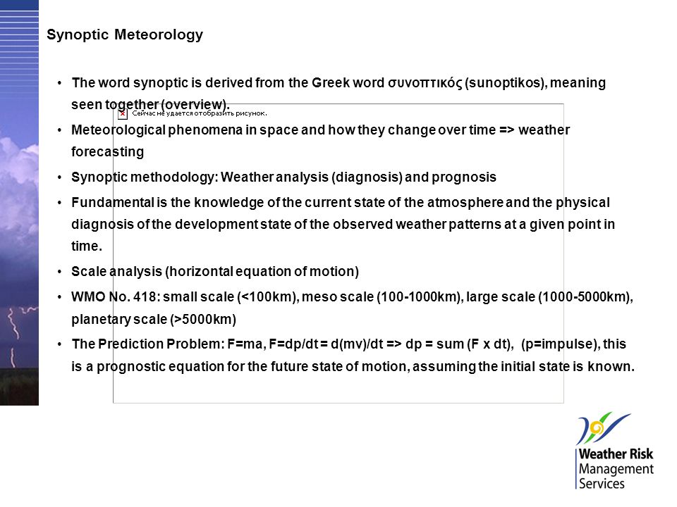 Synoptic Meteorology The word synoptic is derived from the Greek word συνοπτικός (sunoptikos), meaning seen together (overview).