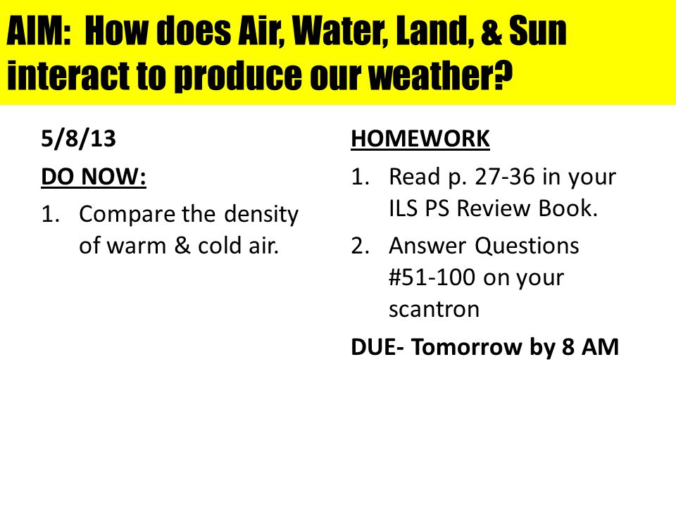 AIM: How does Air, Water, Land, & Sun interact to produce our weather