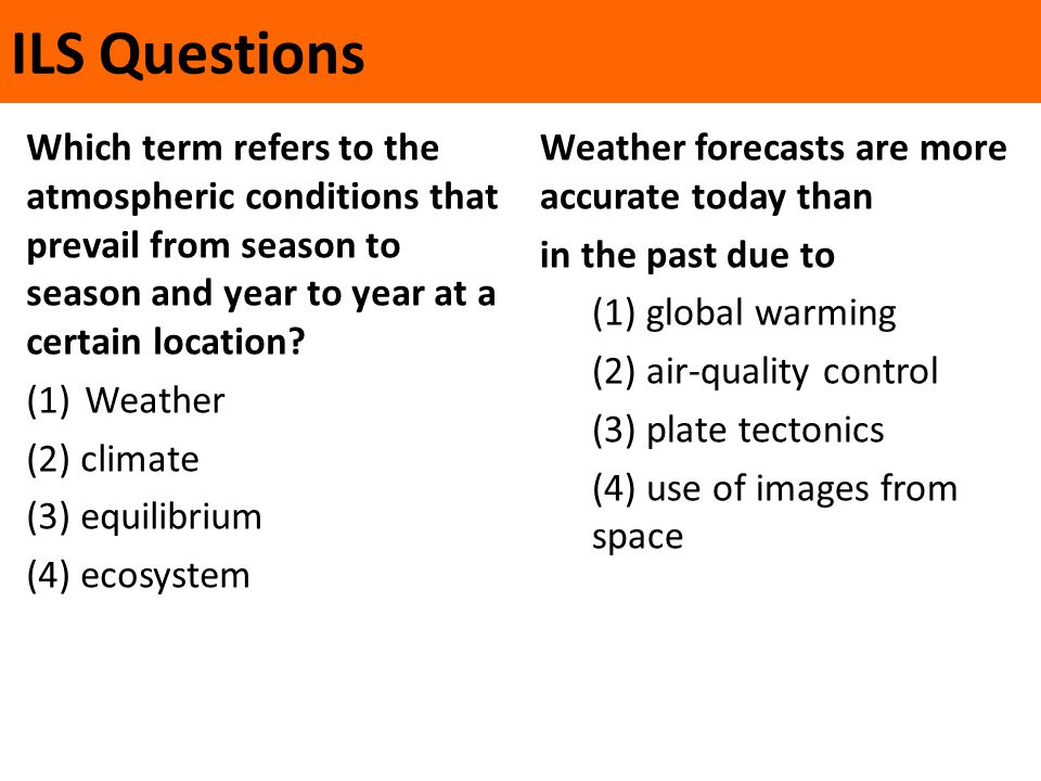 ILS Questions Which term refers to the atmospheric conditions that prevail from season to season and year to year at a certain location