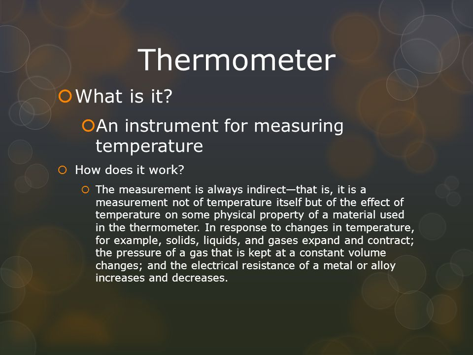 Thermometer What is it An instrument for measuring temperature