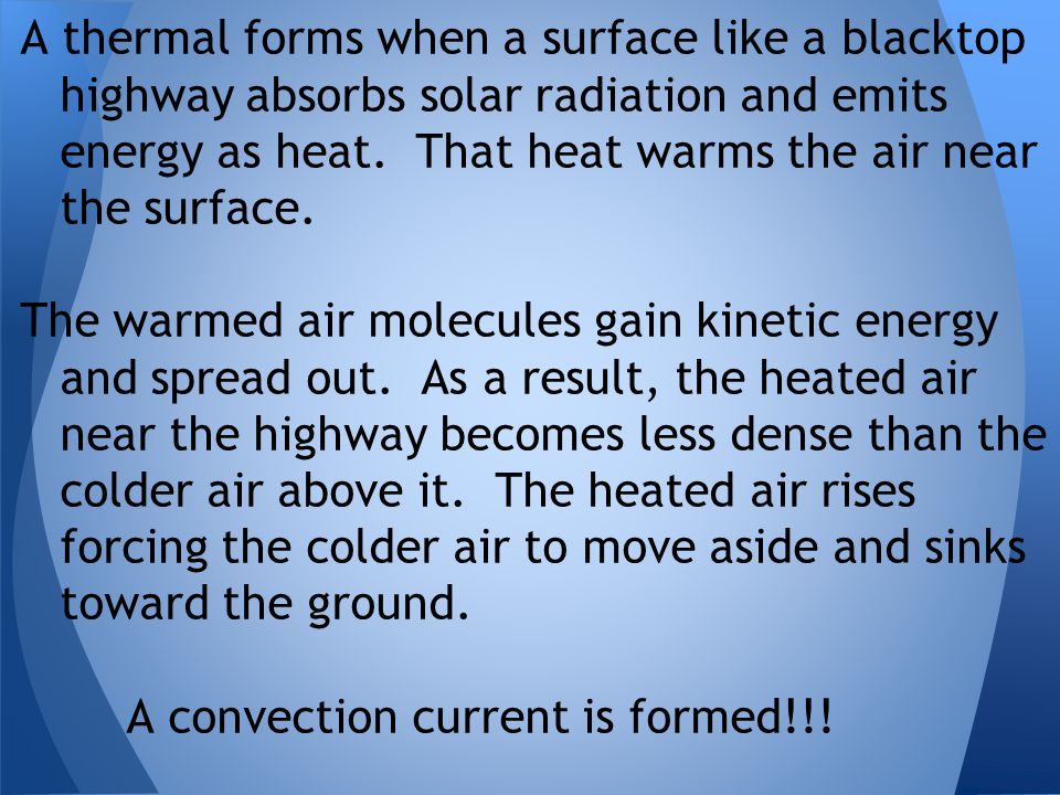 A thermal forms when a surface like a blacktop highway absorbs solar radiation and emits energy as heat. That heat warms the air near the surface.