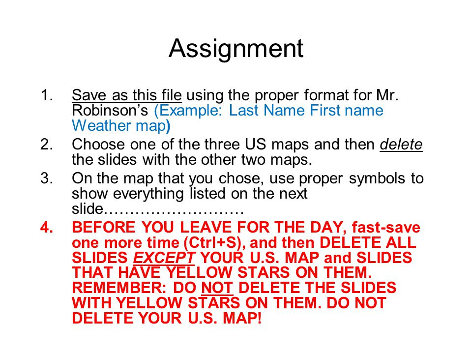 Assignment Save as this file using the proper format for Mr. Robinson's (Example: Last Name First name Weather map)