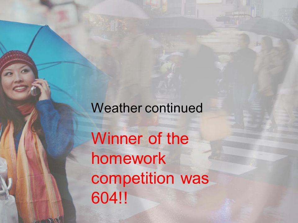 Winner of the homework competition was 604!!