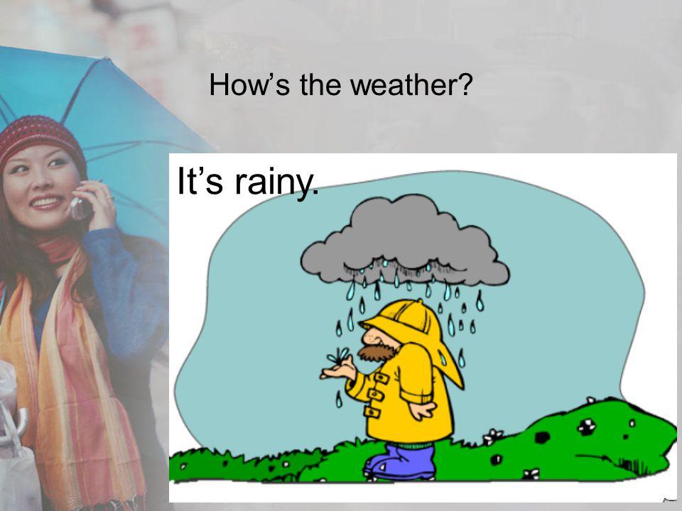 How's the weather It's rainy.