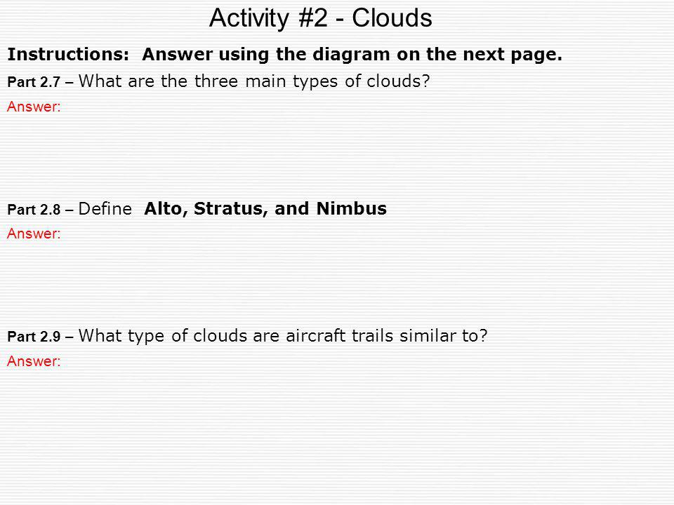 Activity #2 - Clouds Instructions: Answer using the diagram on the next page. Part 2.7 – What are the three main types of clouds