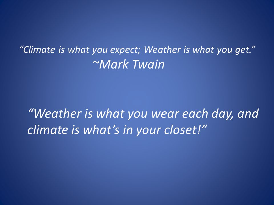 Climate is what you expect; Weather is what you get