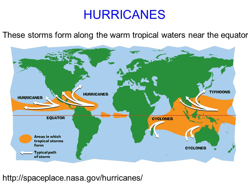 HURRICANES These storms form along the warm tropical waters near the equator.