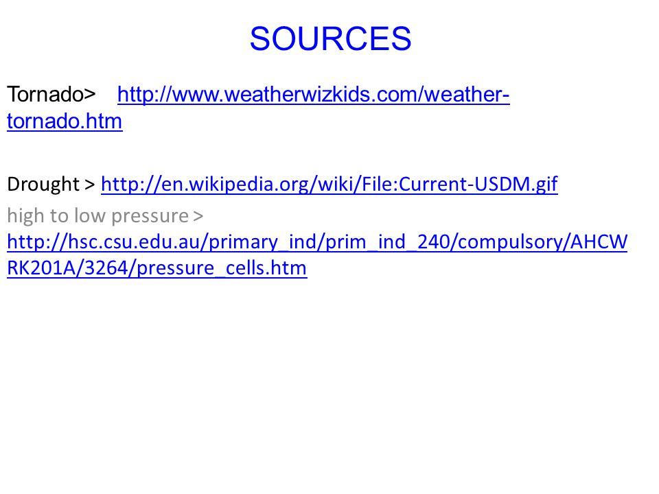SOURCES Tornado> http://www.weatherwizkids.com/weather-tornado.htm