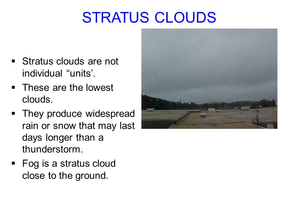 STRATUS CLOUDS Stratus clouds are not individual units'.