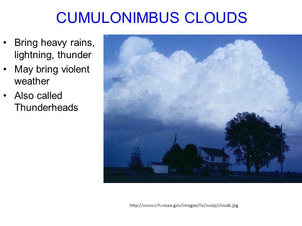 CUMULONIMBUS CLOUDS Bring heavy rains, lightning, thunder