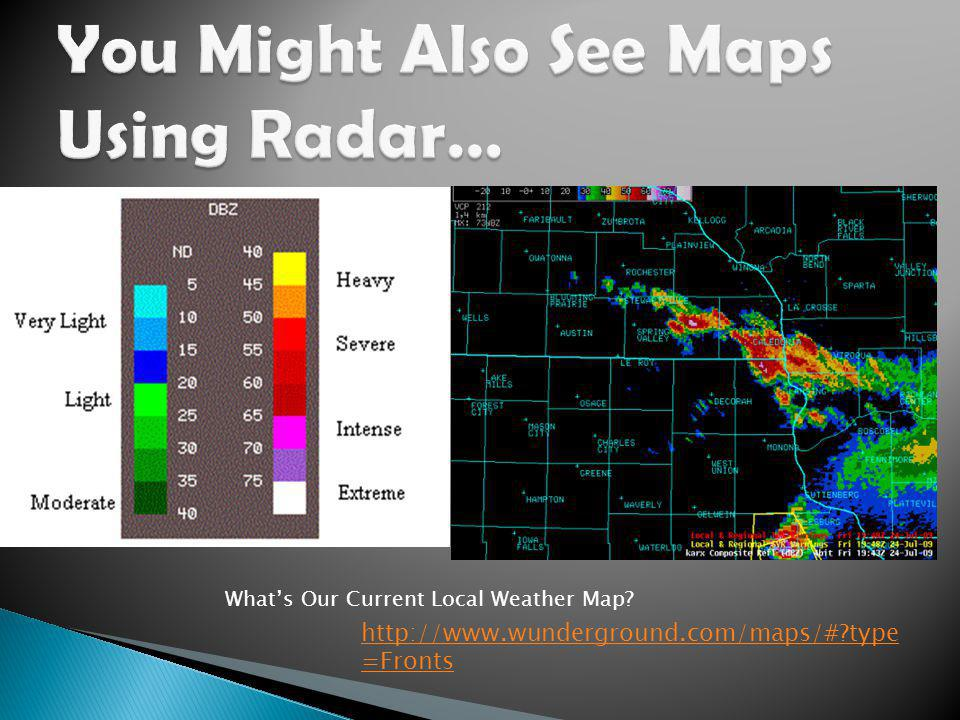 You Might Also See Maps Using Radar…