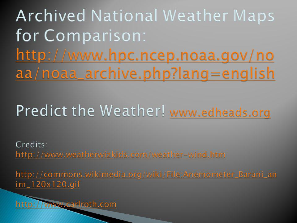 Archived National Weather Maps for Comparison: http://www. hpc. ncep