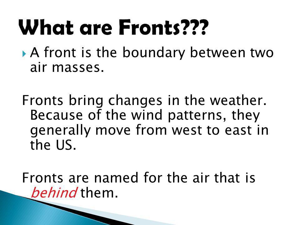 What are Fronts A front is the boundary between two air masses.
