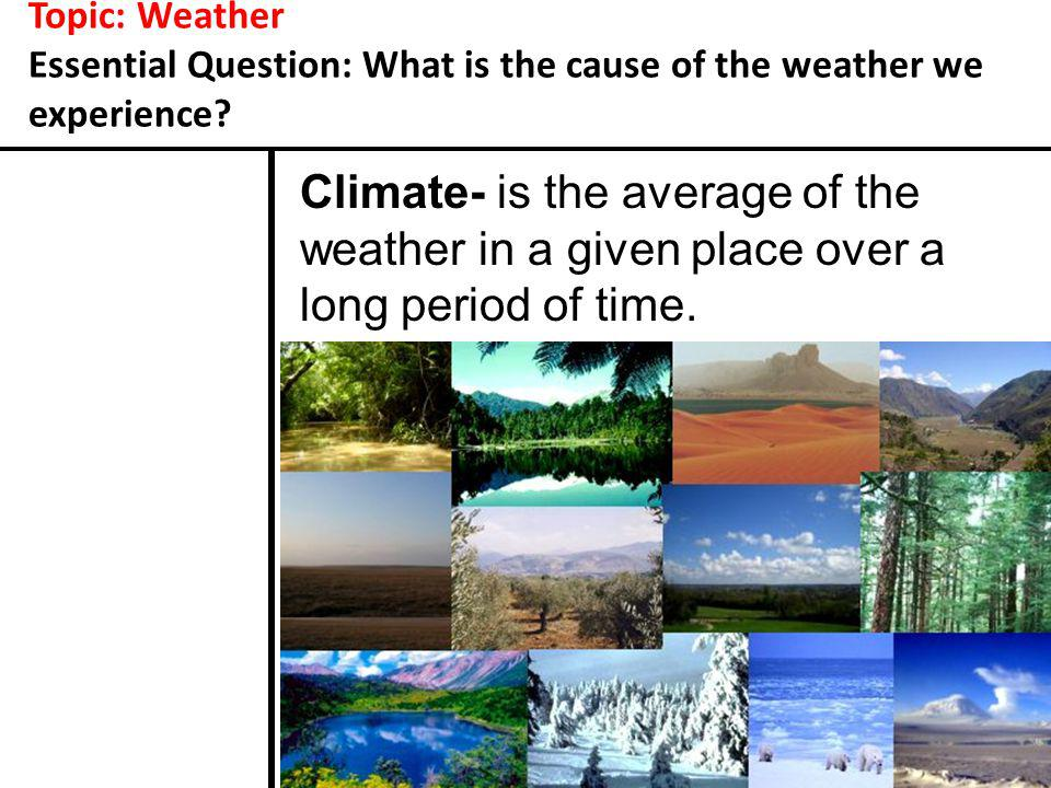 Topic: Weather Essential Question: What is the cause of the weather we experience