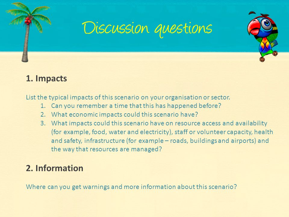 1. Impacts List the typical impacts of this scenario on your organisation or sector. Can you remember a time that this has happened before